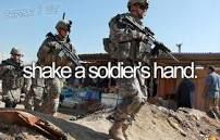 Bucket List - Want To Try: shake a soldier's hand.I've had the privilege of being able to do this many times in my life - family, friends, strangers Stuff To Do, Things To Do, Girl Things, Girly Stuff, Veterans United, Life List, To Infinity And Beyond, Troops