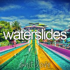 Shit I love. I will ride ANY water ride. Guess you can say its my addiction?(: