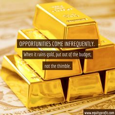 Opportunities Come Infrequently, When it rains gold, put out of the budget,not the thimble. - www.equityprofit.com Investment Quotes, When It Rains, Thimble, Opportunity, Budgeting, Investing, Container, Gold, Budget Organization