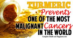 Turmeric Prevents One of The Most Malignant Cancers In The World - Complete Health and Happiness