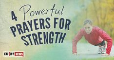 "Try these four powerful prayers for strength when you need it. Believe me, eventually you will.   Philippians 4:13 ""I can do all things through Christ Who strengthens me."" Righteous God, I need Your strength today and every day. Of myself, I can do nothing, but I can do all things only through Jesus Christ, Who ..."