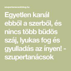 Egyetlen kanál ebből a szerből, és nincs több büdös száj, lyukas fog és gyulladás az ínyen! - szupertanácsok