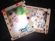 Make pic frames that say Jesus loves (childs name) -Jesus loves the Children lesson