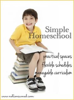 Simple homeschool---> practical homeschool spaces, flexible homeschool schedules, manageable curriculum and more!