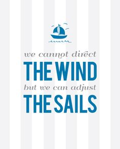Poster Print - We Can Adjust The Sails - wall decor - blue, white, grey stripes - sail boat, nautical, quote - print Boating Quotes, Sailing Quotes, Nautical Quotes, Nautical Theme, Great Quotes, Quotes To Live By, Inspirational Quotes, Motivational Quotes, Classroom Themes