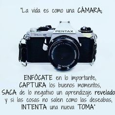 La vida es como una cámara*...