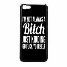 I M Not Always A Bitch Iphone 5C Case