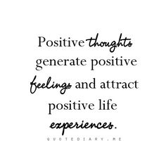 Agreed!...and if you experience something negative a positive attitude can turn it on its head = growth from that experience...