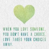 """The Mortal Instruments Quote """"When you love someone, you don't have a choice. Love takes your choice away."""""""