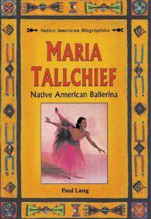 Maria Tallchief: Native American Ballerina (Native American Biographies (Heinemann)): Paul Lang: 9780894908668: Amazon.com: Books