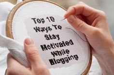Top 10 Ways To Stay Motivated While Blogging  Started a blog? Now the hard work begins...  #BloggingGals #bloggers