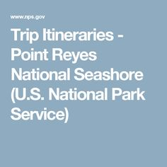 Trip Itineraries - Point Reyes National Seashore (U.S. National Park Service)