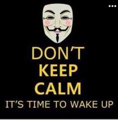 Don´t Keep calm it´s time to wake up! V Pour Vendetta, Hacker News, Keep Calm Quotes, Job Posting, New World Order, Logo Nasa, Wake Up, Occult, Thoughts