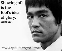"Bruce Lee - ""Showing off is the fool's idea of glory."""