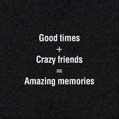 Good Times + Crazy Friends = Amazing Memories us next weekend, and us in 3 weeks! Bff Quotes, Words Quotes, Great Quotes, Wise Words, Quotes To Live By, Funny Quotes, Inspirational Quotes, Crazy Friend Quotes, Short Best Friend Quotes