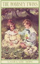 The Bobbsey Twins or Merry Days Indoors and Out by Laura Lee Hope and Edward Stratemeyer