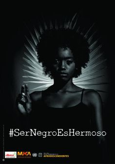 Kristine R. Fall 2016 Section 2. #SerNegroEsHermoso. Images shot by Edgar Garcés. 2016. The Black is Beautiful campaign is raising awareness of the growing population of black Hispanics in Colombia. The images can be found on billboards in Colombia. For more information please click here: http://www.theroot.com/articles/culture/2016/05/ser_negro_es_hermoso_campaign_seeks_to_teach_afro_colombians_that_black/?wpisrc=topstories