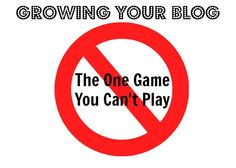 Growing Your Blog: The One Game You Can't Play