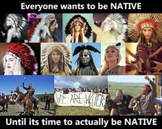 Stop that pipe line! Remove your offensive feathers and wanting to portray Native Americans and stand up with the First People's and show your solidarity and support when it counts!!!!