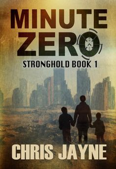 #NewRelease Tour with #Giveaway Minute Zero Stronghold Book 1 by Chris Jayne Genre: Post-Apocalyptic Thriller #Win $25 Amazon #BookTour #Giveaway #BookBoost #PostApocalyptic #Thriller #MinuteZero #AuthorChrisJayne @SDSXXTours