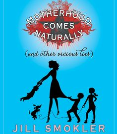 From MariaShriver.com:  Motherhood Comes Naturally (And Other Vicious Lies)