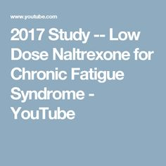 2017 Study -- Low Dose Naltrexone for Chronic Fatigue Syndrome - YouTube