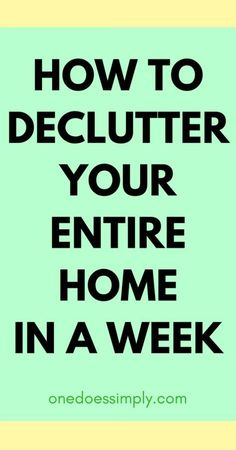 7 Practical Steps to Declutter Your Entire Home in A Week   ONE DOES SIMPLY