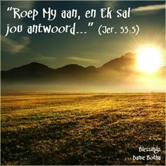 Roep my aan, en ek sal jou antwoord sê die Here. Scripture Verses, Bible Scriptures, Bible Quotes, Kingdom Woman, Afrikaanse Quotes, Inspirational Qoutes, Spiritual Disciplines, The Secret Book, Living Water