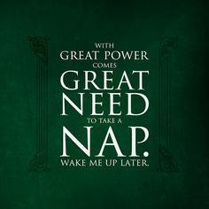 The Wisdom of Percy Jackson: With great power… comes great need to take a nap. Wake me up later. - Rick Riordan, The Last Olympian