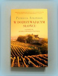 Książka dla Ciebie i na prezent - W dojrzewającym słońcu. O kobiecie, która stworzyła winnicę- w księgarni PLAC FRANCUSKI. Pierwsze wino, które wyprodukowała, zamieniło się w ocet. Początki, wiadomo, bywają trudne.