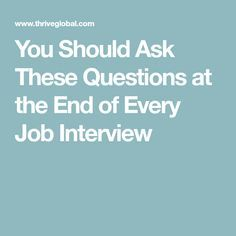 You Should Ask These Questions at the End of Every Job Interview