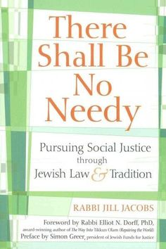 There Shall Be No Needy: Pursuing Social Justice Through Jewish Law & Tradition