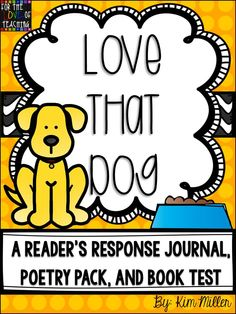 Poetry Unit for grades 3-5!  This is a reader's response journal, poetry pact, and book test for Love That Dog by Sharon Creech!  http://www.teacherspayteachers.com/Product/Love-That-Dog-Readers-Response-Journal-Poetry-Pack-and-Book-Test-BUNDLE-294779