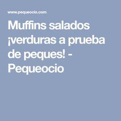 Muffins salados ¡verduras a prueba de peques! - Pequeocio Ideas Para Fiestas, Easy Meals, Easy Recipes, Food And Drink, Pastel, Cupcakes, Veggie Omelette, Vegetarian Recipes, Meals