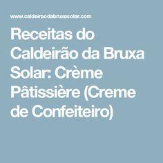 Receitas do Caldeirão da Bruxa Solar: Crème Pâtissière (Creme de Confeiteiro)