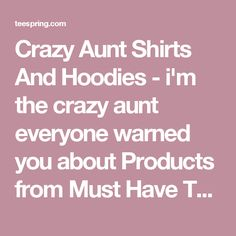 Crazy Aunt Shirts And Hoodies - i'm the crazy aunt everyone warned you about Products from Must Have T-Shirts   Teespring