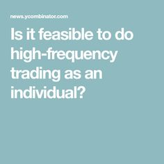 Is it feasible to do high-frequency trading as an individual?