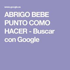 ABRIGO BEBE PUNTO COMO HACER - Buscar con Google Google, Elves, Sewing Patterns, Faeries, Dots, Classroom, Drawings