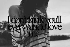 awesome I don't think you'll ever want to love meee.... Best Quotes Life