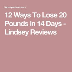 12 Ways To Lose 20 Pounds in 14 Days - Lindsey Reviews