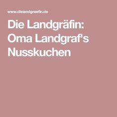 Die Landgräfin: Oma Landgraf's Nusskuchen