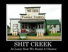 Up Shits Creek without a Paddle