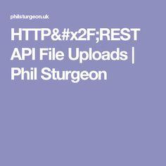 HTTP/REST API File Uploads | Phil Sturgeon