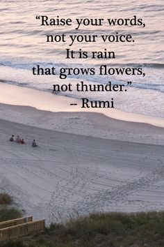 """Rumi is The best """"Raise your words, not your voice. It is rain that grows flowers, not thunder."""" Rumi – Image by Florence. Rumi Quotes, Quotable Quotes, Wisdom Quotes, Quotes To Live By, Inspirational Quotes, Rumi Poem, Motivational, Poetry Quotes, The Words"""