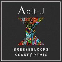 ALT-J ∆ - Breezeblocks (Scarfɇ Remix) by Tipsy Remixes on SoundCloud