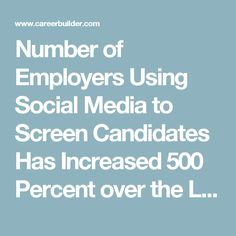 Number of Employers Using Social Media to Screen Candidates Has Increased 500 Percent over the Last Decade - CareerBuilder