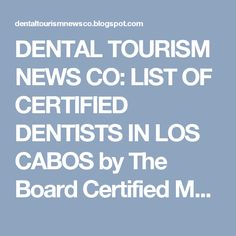 DENTAL TOURISM NEWS CO: LIST OF CERTIFIED DENTISTS IN LOS CABOS by The Board Certified Mexico Dentists Association