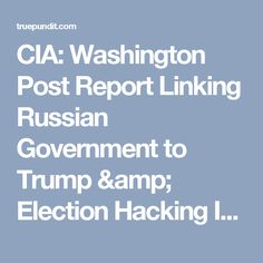 """CIA: Washington Post Report Linking Russian Government to Trump & Election Hacking Is """"Outright Lie"""" 