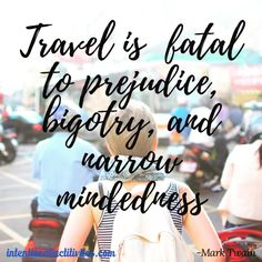 """""""Travel is fatal to prejudice, bigotry, and narrow mindedness. Ultimate Reset, Feeling Helpless, Travel Quotes, Traveling By Yourself, Travel Tips, Road Trip, Reset Button, Inspirational Quotes, Mark Twain"""
