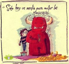 ... Sólo hay un medio para matar los monstruos: aceptarlos. http://diosesencuerposhumanos.blogspot.com.es/2015/10/no-tengas-miedo-de-tus-monstruos.html